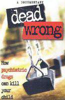 Dead Wrong: How Psychiatric Drugs Can Kill Your Child