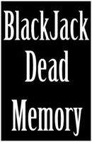 BlackJack: Dead Memory