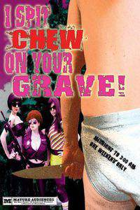 I Spit Chew on Your Grave