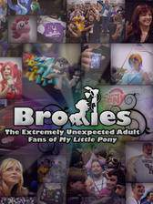 Movie Bronies: The Extremely Unexpected Adult Fans of My Little Pony