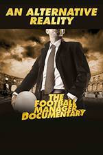 Movie An Alternative Reality: The Football Manager Documentary