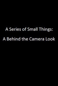 A Series of Small Things: A Behind the Camera Look