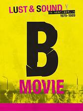 Movie B-Movie: Lust & Sound in West-Berlin 1979-1989