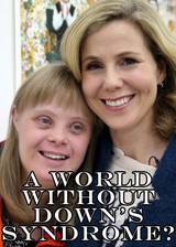 Movie A World Without Down's Syndrome?