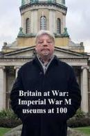 Britain at War: Imperial War Museums at 100