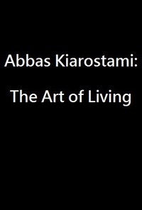 Abbas Kiarostami: The Art of Living