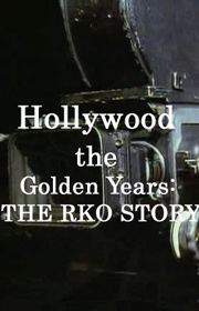 Hollywood the Golden Years: The RKO Story