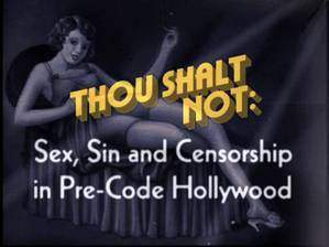 Movie Thou Shalt Not: Sex, Sin and Censorship in Pre-Code Hollywood