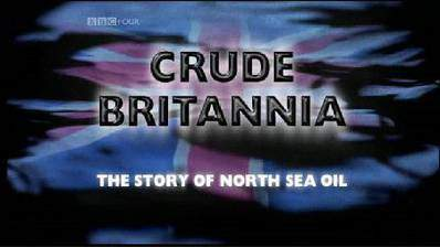 Movie Crude Britannia: The Story of North Sea Oil